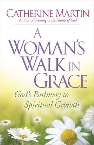 *Out of Print* A Woman's Walk in Grace: God's Pathway to Spiritual Growth, Catherine Martin