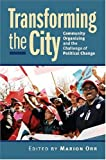 Transforming the City: Community Organizing and the Challenge of Political Change (Studies in Government & Public Policy)