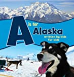 A is for Alaska: Written by Kids for...