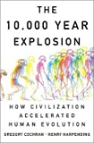 img - for The 10,000 Year Explosion: How Civilization Accelerated Human Evolution   [10000 YEAR EXPLOSION] [Paperback] book / textbook / text book