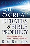 img - for The 8 Great Debates of Bible Prophecy: Understanding the Ongoing Controversies book / textbook / text book