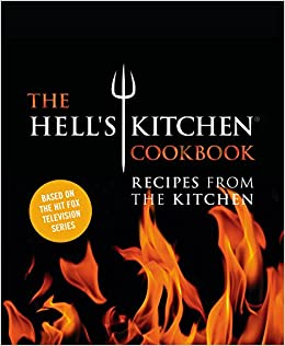 The Hell S Kitchen Cookbook Recipes From The Kitchen The