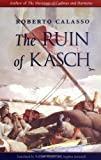 The Ruin of Kasch (0674780299) by Calasso, Roberto