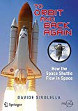 To Orbit and Back Again: How the Space Shuttle Flew in Space (Springer Praxis Books)