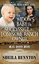 Mail Order Bride: The Widow's Baby & The Successful But Lonesome Ranch Owner; Sweet Clean Western Inspirational Historical Romance (damaged Widows, Brides & Babies Series)