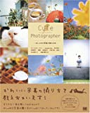 Cute Photographer おしゃれな写真が撮れる本