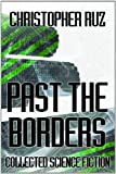 Past the Borders: Collected Science Fiction