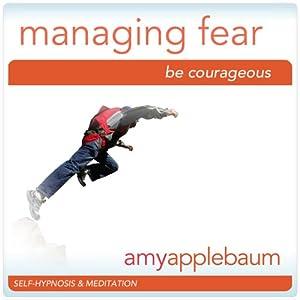 Powerfully Managing Fear (Self-Hypnosis & Meditation) Speech