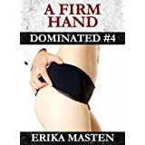 A Firm Hand: Dominated #4by Erika Masten