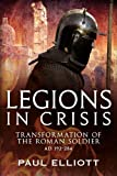 Legions in Crisis: Transformation of the Roman Soldier AD 192-284