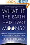 What If the Earth Had Two Moons?: And...