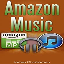 Amazon Music: Everything You Need to Know about Amazon Music & the Amazon Music Player (       UNABRIDGED) by James Christiansen Narrated by Joseph Benjamin Jireh Pabellon