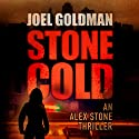 Stone Cold: An Alex Stone Thriller: The Alex Stone Thrillers (       UNABRIDGED) by Joel Goldman Narrated by Kirsten Potter