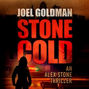 Stone Cold: An Alex Stone Thriller: The Alex Stone Thrillers | [Joel Goldman]