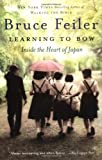 Learning to Bow: Inside the Heart of Japan (0060577207) by Feiler, Bruce