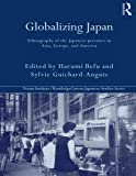 img - for Globalizing Japan: Ethnography of the Japanese presence in Asia, Europe, and America (Nissan Institute/Routledge Japanese Studies) by Harumi Befu (2002-12-25) book / textbook / text book