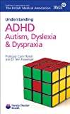 ADHD, Autism, Dyslexia and Dyspraxia (Understanding) (Family Doctor)