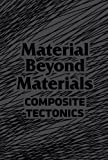 Material Beyond Materials, Composite Tectonics