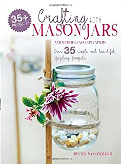 Book Cover: Crafting with Mason Jars and other Glass Containers: Over 35 simple and beautiful upcycling projects