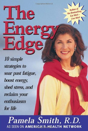 The Energy Edge: 10 Simple Strategies to Soar Past Fatigue, Boost Energy, Shed Stress and Reclaim Your Enthusiasm for Life