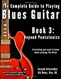 The Complete Guide to Playing Blues Guitar: Book Three - Beyond Pentatonics: 3 (Play Blues Guitar)