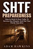 SHTF Preparedness: How to Build A Root Cellar To Survive Any Disaster And Get Your Family Out Alive (Preppers Survival Guide, How to Build a Bunker, SHTF Stockpile)