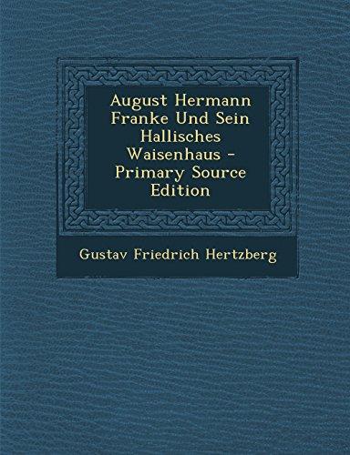 August Hermann Franke Und Sein Hallisches Waisenhaus - Primary Source Edition