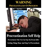 Procrastination Self Help: Procrastinator Only You Can Stop The Dream Killer. Getting Things Done And Stop To Procrastinate. ~ Stan Phillips