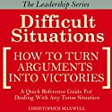 Difficult Situations: How to Turn Arguments into Victories - Maxwell's Leadership Series