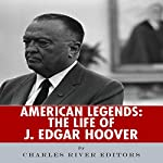 American Legends: The Life of J. Edgar Hoover |  Charles River Editors