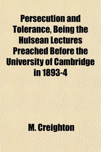 Persecution and Tolerance, Being the Hulsean Lectures Preached Before the University of Cambridge in 1893-4