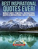 Best Inspirational Quotes Ever - Worlds Most Powerful Inspirational Quotes & Motivational Quotes Manual