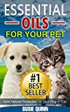 Essential Oils For Your Pet: Safe Natural Remedies for your Dog or Cat (Essential Oils for Pets, Essential Oils for Dogs, Essential Oils for Cats, Natural ... dog, dog essential oils, Pet Aromatherapy)