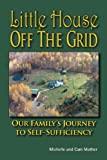 Little House Off the Grid: Our Family's Journey to Self-Sufficiency