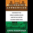 The Billionaire's Apprentice: The Rise of the Indian-American Elite and the Fall of the Galleon Hedge Fund Hörbuch von Anita Raghavan Gesprochen von: Dan Woren