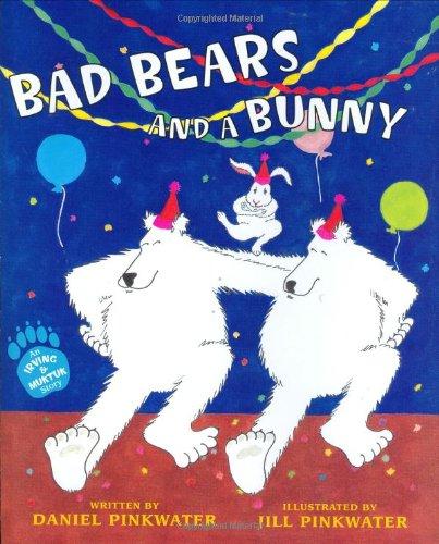 Bad Bears And A Bunny: An Irving And Muktuk Story (Irving & Muktuk Story)