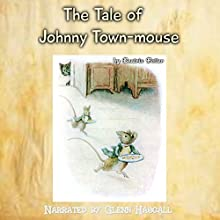 The Tale of Johnny Town-Mouse (       UNABRIDGED) by Beatrix Potter Narrated by Jennifer M. Dixon