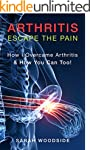 Arthritis : Escape The Pain: How I Ov...