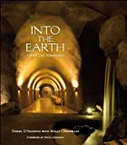 img - for Into the Earth: A Wine Cave Renaissance by D'Agostini, Daniel, Chappellet, Molly (2009) [Hardcover] book / textbook / text book