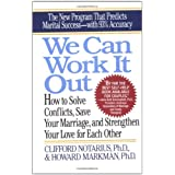 We Can Work It Out: How to Solve Conflicts, Save Your Marriage, and Strengthen Your Love for Each Other ~ Clifford Notarius