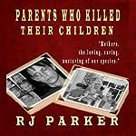 Parents Who Killed Their Children | RJ Parker