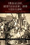 Smugglers, Bootleggers, and Scofflaws: Prohibition and New York City
