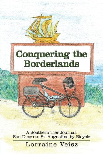 Conquering the Borderlands: A Southern Tier Journal: San Diego to St. Augustine by Bicycle