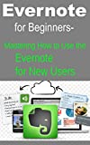 Evernote for Beginners Mastering How to Use the Evernote for New Users