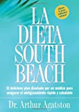 La Dieta South Beach: El delicioso plan disenado por un medico para asegurar el adelgazamiento rapido y saludable (The South Beach Diet) (Spanish Edition) (1579549462) by Arthur Agatston