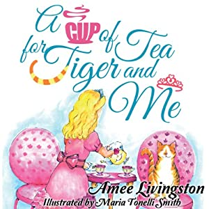A Cup of Tea for Tiger and Me | [Amee Livingston]