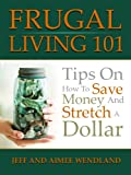 img - for Frugal Living 101: Tips on How to Save Money and Stretch a Dollar book / textbook / text book