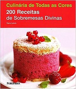 200 Receitas de Sobremesas Divinas (Em Portugues do Brasil