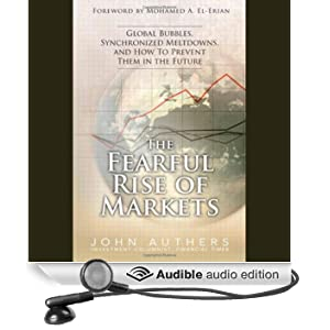 The Fearful Rise of the Markets: Global Bubbles, Synchronized Meltdowns, and How to Prevent Them in the Future (Unabridged)
