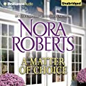 A Matter of Choice (       UNABRIDGED) by Nora Roberts Narrated by Nick Podehl
